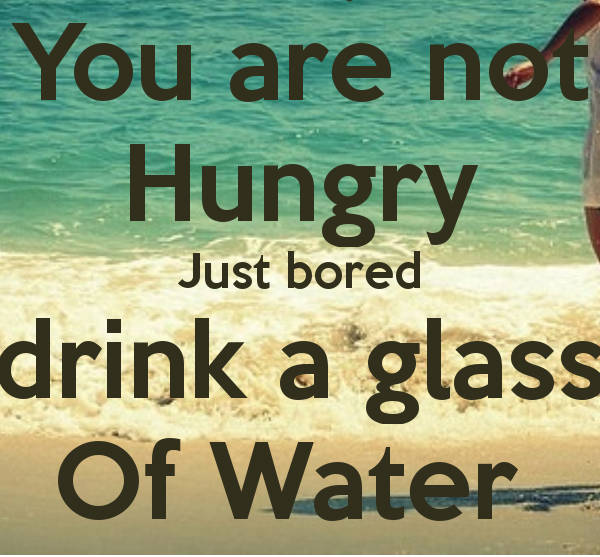 you-are-not-hungry-just-bored-drink-a-glass-of-water