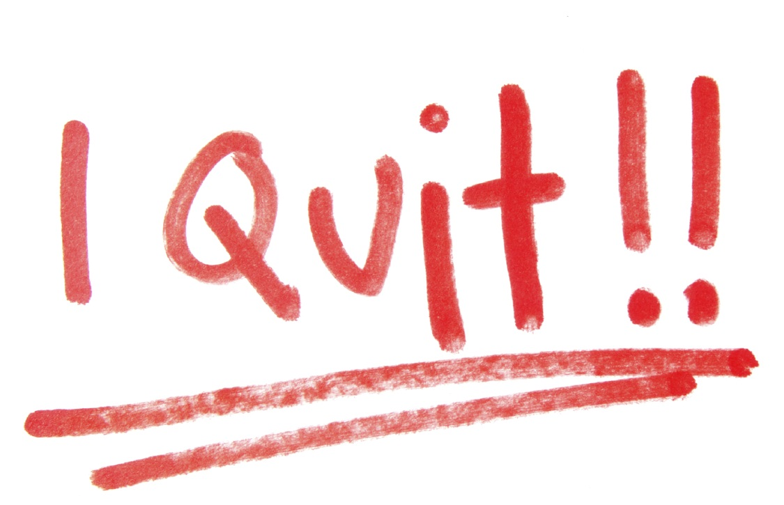 Quitting is one of the best things you can say as