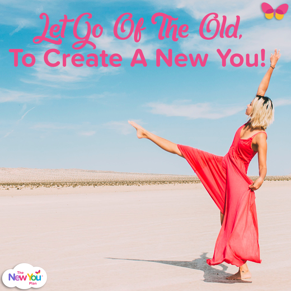 Let Go Of The Old, To Create A New You!
