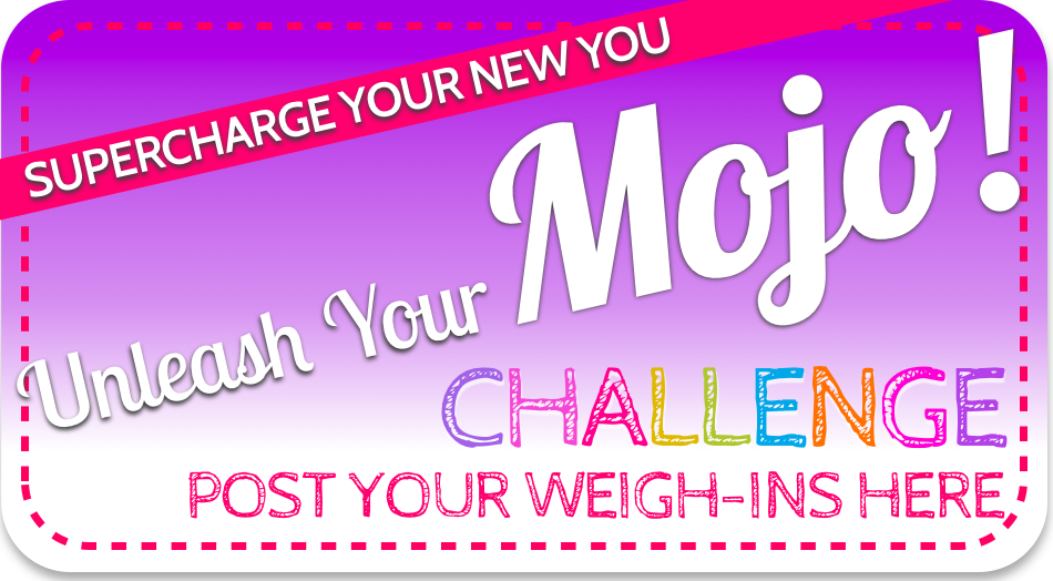 March Challenge 2 [POST YOUR WEEKLY WEIGH IN] UNLEASH YOUR MOJO MARCH VLCD WEIGHT LOSS CHALLENGE!!