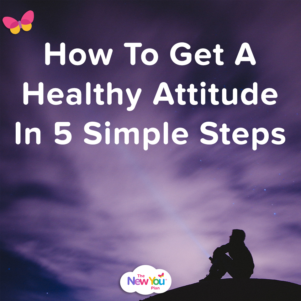 How To Get A Healthy Attitude In 5 Simple Steps