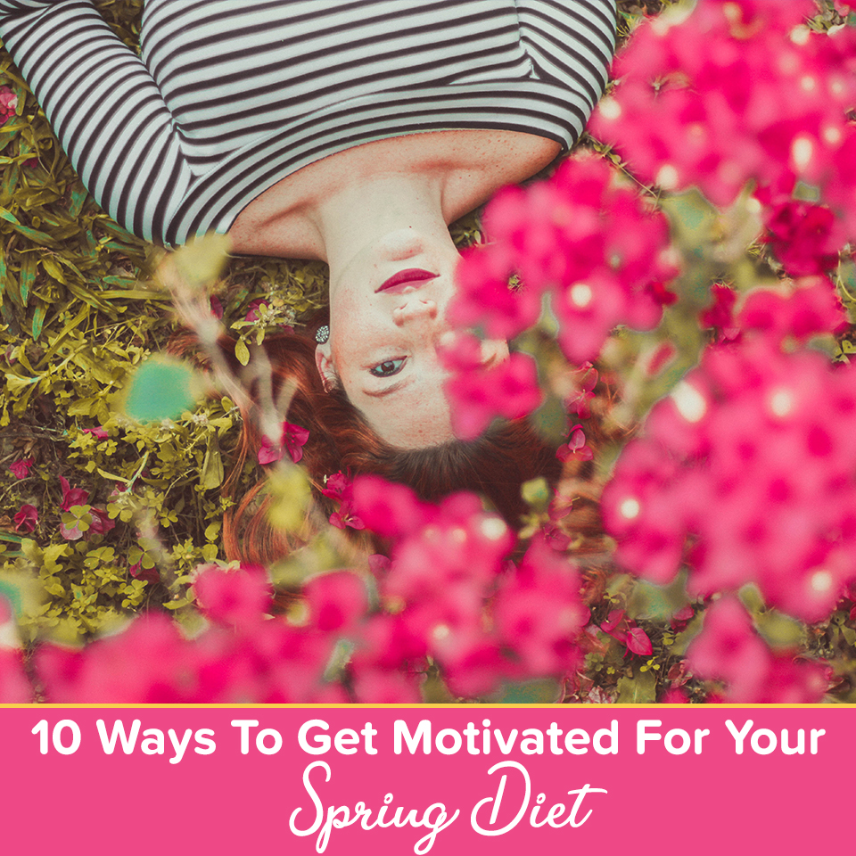 10 Ways To Get Motivated For Your Spring Diet