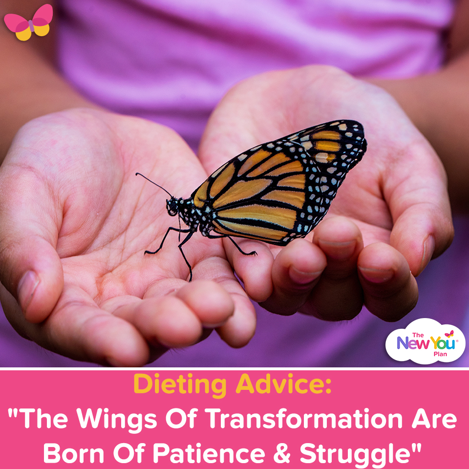 """Dieting Advice: """"The Wings Of Transformation Are Born Of Patience & Struggle"""""""