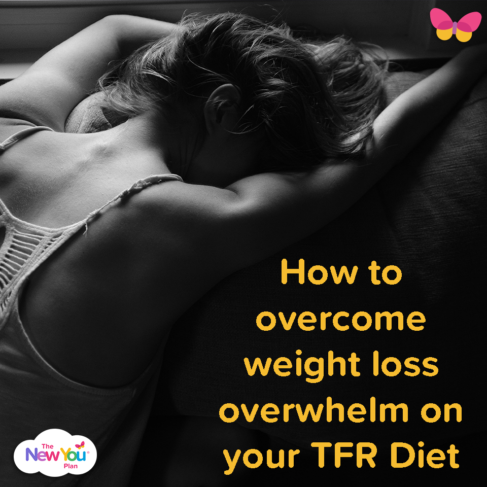 How to overcome weight loss overwhelm on your TFR Diet