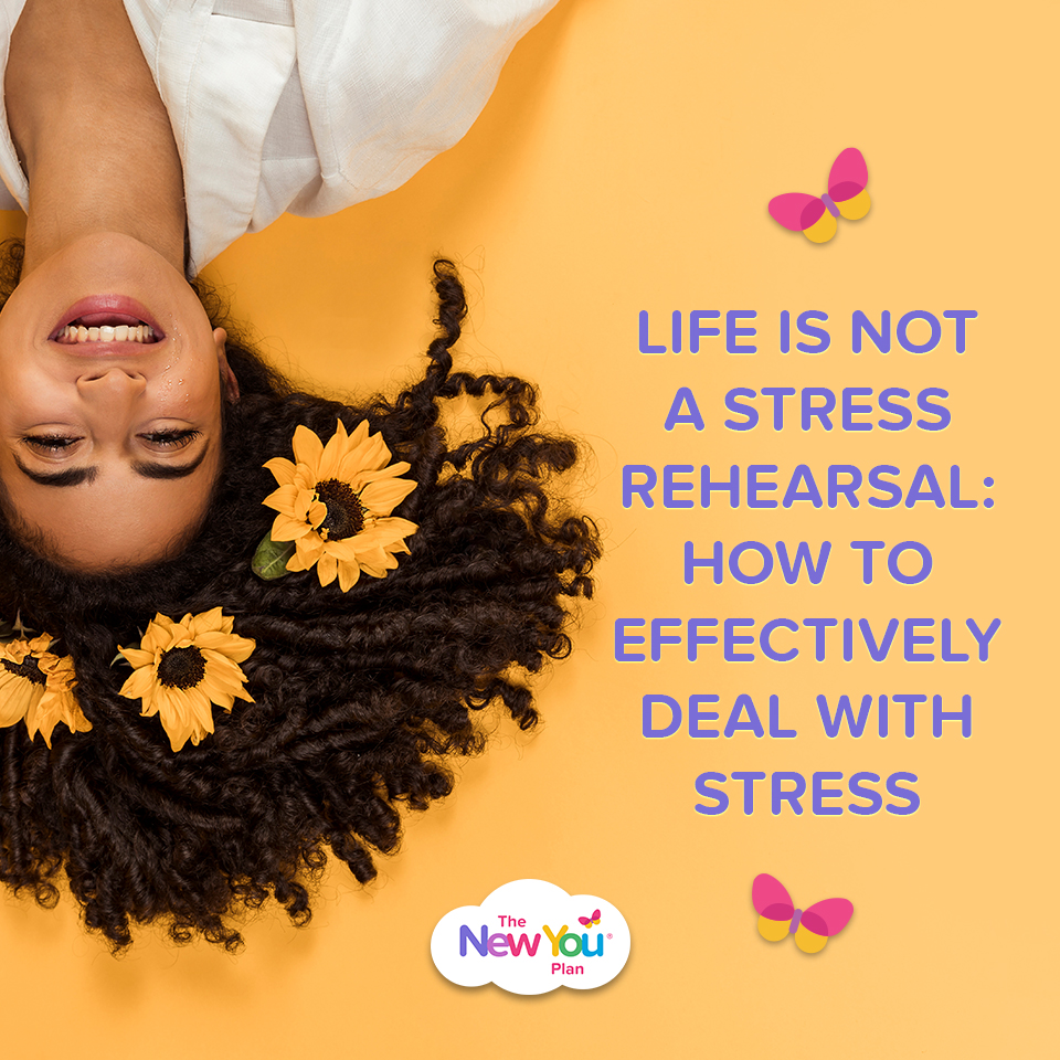 Life Is not a Stress Rehearsal: How To Effectively Deal With Stress