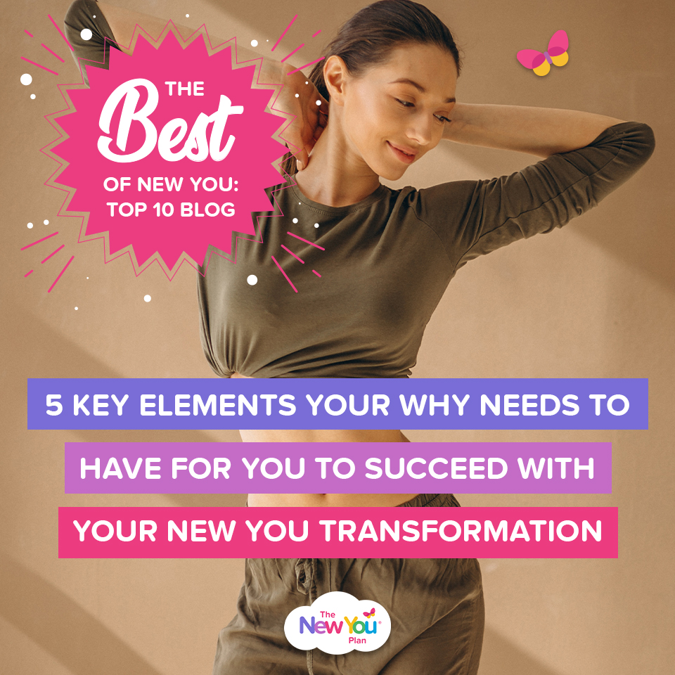 5 Key Elements YOUR WHY needs to have for you to succeed with your New You Transformation