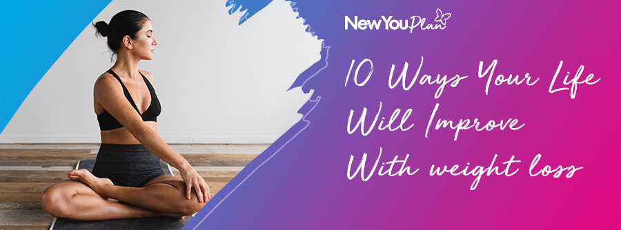 10 Ways Your Life will improve With Weight Loss
