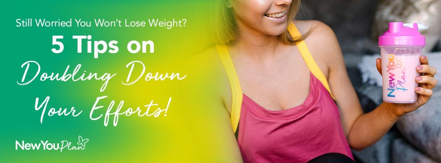 Still Worried You Won't Lose Weight? 5 Tips on Doubling Down Your Efforts!