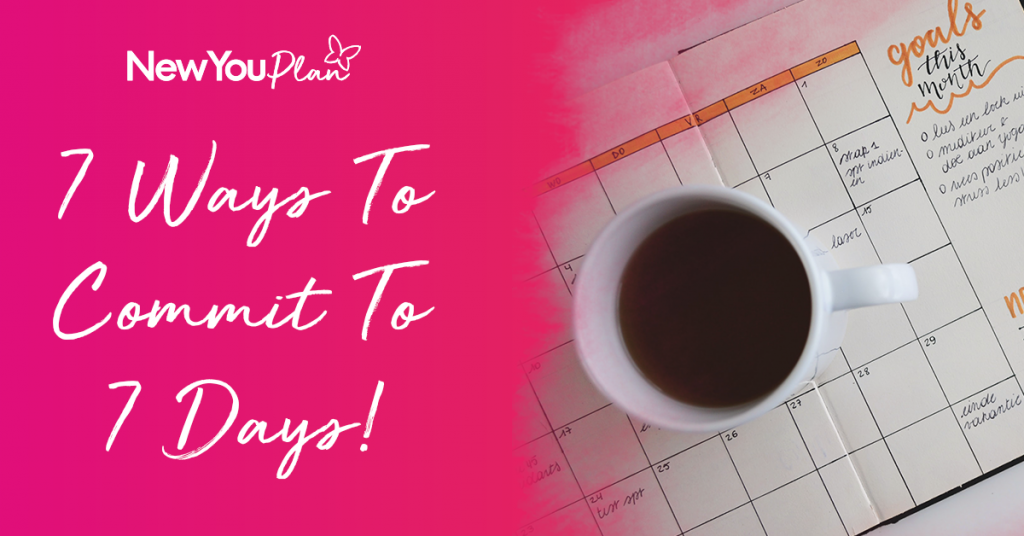 7 Ways To Commit to 7 Days!