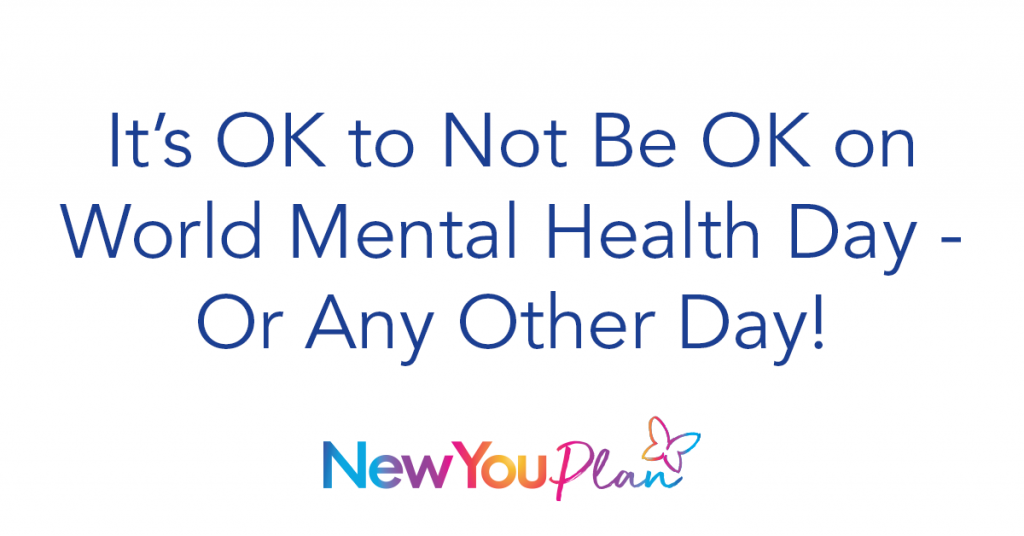 It's OK to Not Be OK on World Mental Health Day – Or Any Other Day!